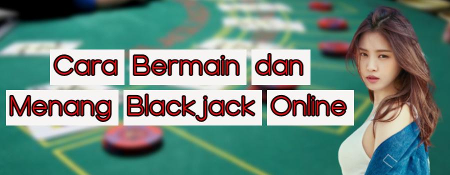 Cara Bermain dan Menang Blackjack Online